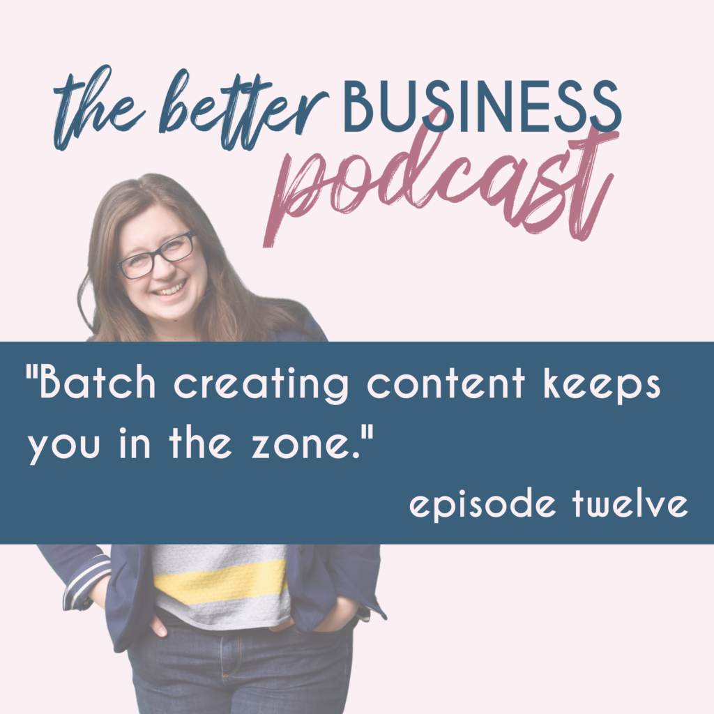 The Better Business Podcast with Jenny Pace, episode twelve. Batch creating content keeps you in the zone.